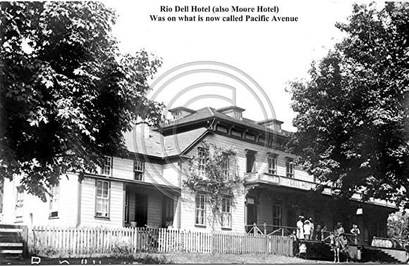 Rio Dell Hotel (also known as Moore Hotel). Was on what is now Pacific Avenue Rio Dell Humboldt County California